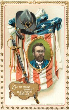 *LET US HAVE PEACE. U.S. GRANT. 1822-85.  portrait of Grant set in flag with sword, hat & horn