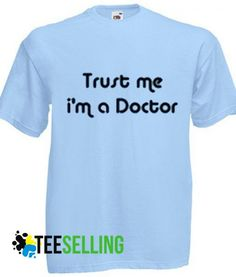 Trust Me IM a Doctor T-shirt Unisex Price: 15.50 #tshirt Funny Shirt Sayings, Shirts With Sayings, Funny Shirts, Cute Graphic Tees, Graphic Shirts, Trust Me, Workout Shirts, How To Look Better, Unisex