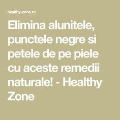 Elimina alunitele, punctele negre si petele de pe piele cu aceste remedii naturale! - Healthy Zone Math, Healthy, Medicine, Math Resources, Health, Mathematics
