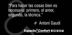 #Frases Antoni Gaudí Para hacer las cosas bien es necesario: primero el amor segundo la técnica.