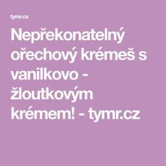 Nepřekonatelný ořechový krémeš s vanilkovo - žloutkovým krémem! - tymr.cz
