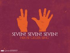 Name: House Geller-Bing Sigil: Seven fingers Words: Seven! Seven! Seven! Strengths: Cleaning, winning. Enemies: House Geller-Bing is notorious for its inability to accept defeat, and so will lash out at anyone – even its most staunch of allies – if it ends up on the losing side. The small folk still whisper of the great Battle of Pictionary...