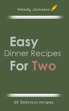 20 Easy Dinner Recipes For Two by Wendy Jameson,  #easy #dinner #recipes