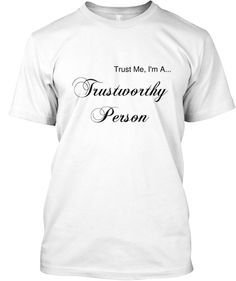trust me, i'm a trustworthy person // get it here: http://teespring.com/trustworthyperson // (join the t-shirt club FREE: http://iwant1too.com/)