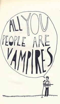 all you people are vampires!