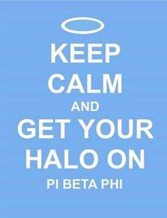 Pi Beta Phi love. Keep Calm and Keep Your Halo On. #PBP