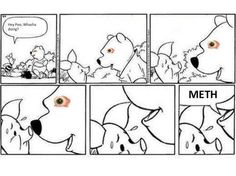 Winnie The Pooh & Meth. Omg, too funny...