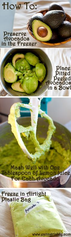 Preserving Avocado in the Freezer ~ Great idea for when avocados are on cheap. Ingredients: 5 ripe avocados; 5 TBS lemon juice. Directions: Slice the avocados in half and discard pits. Scoop the flesh from the peels. Mash the avocados, then add the lemon juice. Mix well. Spoon into zip top bags, squeezing out all the air before sealing. Freeze up to one year.