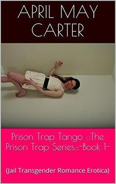 Prison Trap Tango ::The Prison Trap Series:: -Book 1-: (Jail Transgender Romance Erotica) by April May Carter, http://www.amazon.com/dp/B00W0LORU6/ref=cm_sw_r_pi_dp_So1kvb0HZG55R