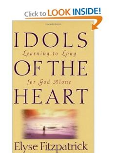 Amazon.com: Idols of the Heart: Learning to Long for God Alone (9780875521985): Elyse Fitzpatrick: Books