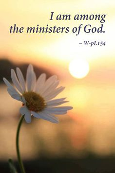 I am among the ministers of God. ~ Lesson 154, A Course in Miracles #acim https://www.facebook.com/AwakeningtoLoveACIM/photos/a.563611800452092.1073741827.563608800452392/696435557169715/?type=1&theater