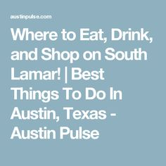 Where to Eat, Drink, and Shop on South Lamar! | Best Things To Do In Austin, Texas - Austin Pulse