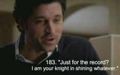 """I'm your knight in shining whatever"" - Derek"