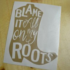 Items similar to Blame It All On My Roots Boot Car Decal - Vinyl Car Decal - Boot Outline - Country Song on Etsy Yeti Decals, Vinyl Decals, Yeti Stickers, Wall Decals, Wall Art, Vinyl Crafts, Vinyl Projects, Car Accessories For Girls, Truck Accessories