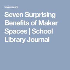 Seven Surprising Benefits of Maker Spaces | School Library Journal