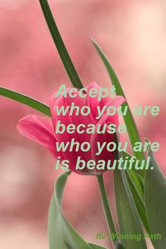 you are beautiful just as you are.