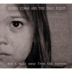 Don't Walk Away From The Sorrow by Mikko Viman (of 45 Degree Woman) and the Dead Pilot.  Now Available in the US at Amazon.com!