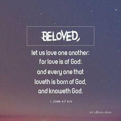Beloved, let us love one another: for love is of God; and every one that loveth is born of God, and knoweth God.https://play.google.com/store/apps/details?id=bibleverses.bibleverse.bible.biblia.verse.devotion&referrer=utm_source%3D21MinuteBibleVodPinterestShare%26utm_medium%3Dcpi