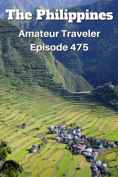"""Travel to the Philippines - Amateur Traveler Episode 475 - Hear about travel to the Philippines as the Amateur Traveler talks to Julie Longland about her travel to the Cordilleras mountain region and the island of Palawan which was just named the """"Best Island in the World""""."""