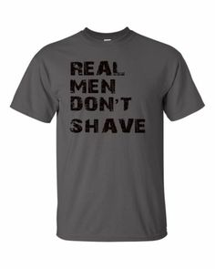 Real Men Dont Shave Funny Facial Hair Beard Manly Man Grow Bearded T Shirt | eBay