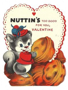 """SQUIRREL WITH PILE OF NUTS SAYS """"NUTTIN'S TOO GOOD FOR YOU"""" /VTG VALENTINE CARD"""