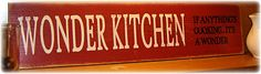 I saw this sign at a little restaurant in the Ozark Mountains in Arkansas and it cracked me up, I need to find it for my own kitchen LOL :)