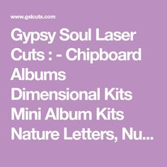 Gypsy Soul Laser Cuts :  - Chipboard Albums Dimensional Kits Mini Album Kits Nature Letters, Numbers & Symbols Bags, Tags & Envelopes Home Decor Storage Shadow Boxes ATC Related Altered Art Chipboard Shapes By Topic Texture Sheets Elements & Charms For Young Artists Miniatures Gaming laser cut chipboard, scrapbook, mixed media, chipboard, fairy, fairies