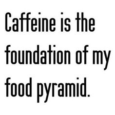 coffee quotes Caffeine is the foundation of my food pyramid Coffee Talk, Coffee Is Life, I Love Coffee, My Coffee, Coffee Break, Coffee Shop, Drink Coffee, Coffee Lovers, Coffee Names