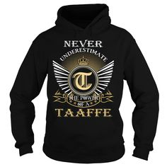 Never Underestimate The Power of a TAAFFE - Last Name, Surname T-Shirt