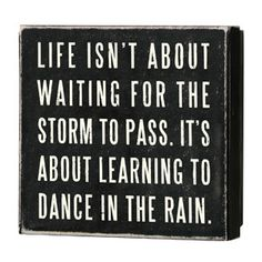 Life Isn't about Waiting for the Storm to Pass, $9.50 (http://www.inspirationalgiftstore.com/life-isnt-about-waiting-for-the-storm-to-pass/gifts-plaques/)
