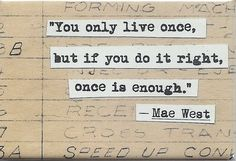 you only live once...