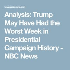 Analysis: Trump May Have Had the Worst Week in Presidential Campaign History - NBC News