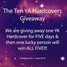 We are giving away TEN NEW RELEASE YA Hardcovers! From 22 March 2017 we will draw a daily winner for FIVE days who will each receive one of these amazing hardcovers.