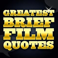 Greatest Brief Film Quotes