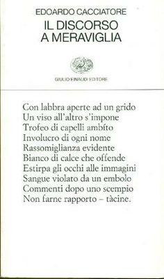 CACCIATORE Edoardo (Palermo 1912 - Roma 1996) Il discorso a meraviglia Torino, Einaudi, (Collezione di poesia), 1996.