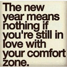 If you want to experience progress in 2014, you're going to abandon your comfort zone..