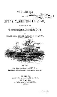 The Cruise of the Steam Yacht North Star, a narrative of the excursion of Mr. Vanderbilt's Party in England, Russia, Denmark, France, Spain, Italy, Malta, Turkey, Madeira, etc. by the Rev. John Overton Choules, D.D. published (1854) by Gould and Lincoln (Boston) and Evans and Dickerson (New York).  It was on this excursion that Commodore Vanderbilt took his family and upon their return to the US he sold the vessel.