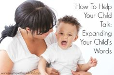 How to Help Your Child Talk: Expanding Your Child's Words