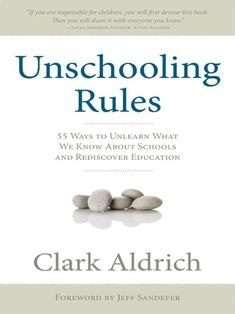 Buy Unschooling Rules: 55 Ways to Unlearn What We Know About Schools and Rediscover Education by Clark Aldrich and Read this Book on Kobo's Free Apps. Discover Kobo's Vast Collection of Ebooks and Audiobooks Today - Over 4 Million Titles! Tips And Tricks, Childhood Education, Kids Education, Education Reform, Holistic Education, Life Learning, Learning Tools, Home Schooling, Homeschool Curriculum