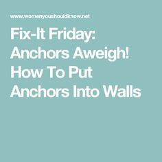 Fix-It Friday: Anchors Aweigh! How To Put Anchors Into Walls