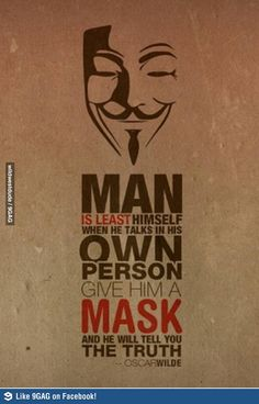 Give a man a mask and he will tell you the truth
