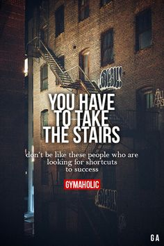 YOU HAVE TO TAKE THE STAIRS...