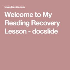 Welcome to My Reading Recovery Lesson - docslide