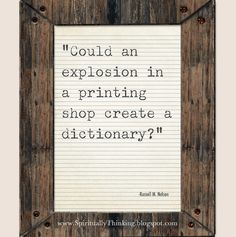 """""""Could an explosion in a printing shop create a dictionary?"""" - Russell M. Nelson - Free 5x7 Conference printables April 2012"""