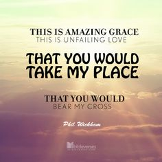 This is amazing grace This is unfailing love That You would take my place That You would bear my cross http://ibibleverses.christianpost.com/?p=71086  #Grace #PhilWickham