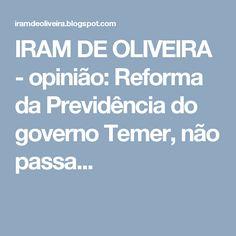 IRAM DE OLIVEIRA - opinião: Reforma da Previdência do governo Temer, não passa...