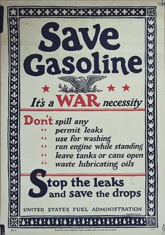 World War 1 Poster: Save Gasoline. It's a War necessity. ~ Stop the leaks and save the drops. Ww1 Propaganda Posters, Ww2 Posters, Vintage Advertisements, Vintage Ads, Vintage Posters, World War One, To My Future Husband, American History, Wwii