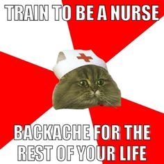 I'm not a nurse but a nurse's aid so yeah pretty much on the backaches