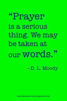 """D.L. Moody: """"La oración es una cosa seria. Debemos tomar en cuenta nuestras palabras."""""""