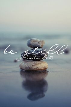 Be Still.  I read somewhere that in Hebrew this means Let Go.